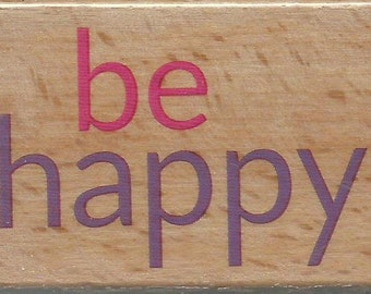Be Happy Stamp --   NEW  -- Wood Mounted Rubber Stamp --  Studio G Brand --   (#1368)