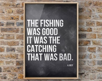 Fishing Quote A. Best, The Fishing was Good the Catching was Bad Wall Art, Canvas or Unframed Print