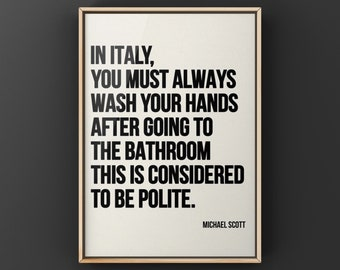 In Italy you must always wash your hands print, Michael Scott Quote, Office quotes, Bathroom art,  Wall Art, Canvas or Unframed Print