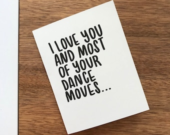 Greeting card, 'I love you and most of your dance moves...', blank inside