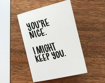 Greeting card, 'You're nice. I might keep you', blank inside