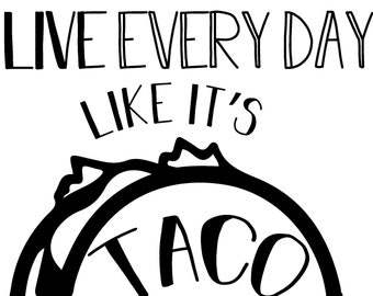 Live every day like it's Taco Tuesday shirt file (SVG PNG)