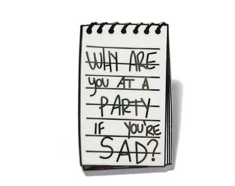 Why are you at a party if you're sad - Beginners Enamel Pin