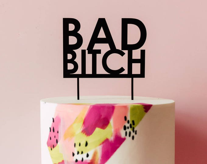 Bad Bitch Cake Topper 1 CT. , Laser Cut, Acrylic, Cheeky and Sassy Cake Toppers for Birthday Party, Going Away Party