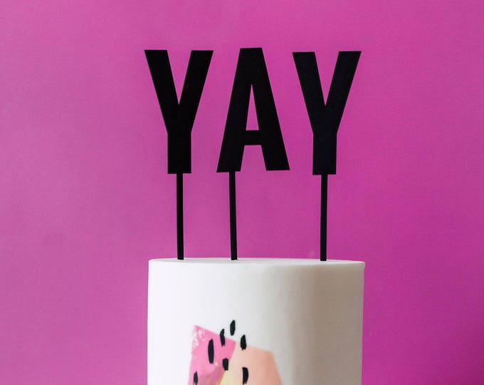 Yay Cake Topper 3 PC. , Laser Cut, Acrylic, Cheeky and Sassy Cake Toppers for Birthday Party, Going Away Party