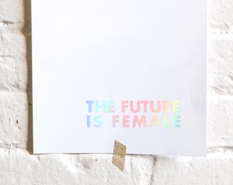The Future is Female Art Print, Foil Stamped in Hologram, 130# Card Stock, Modern Stationery, Home Decor, Wall Decor