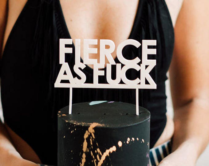 Fierce As Fuck Cake Topper 1 CT. , Laser Cut, Acrylic, Cheeky and Sassy Cake Toppers for Birthday Party, Going Away Party