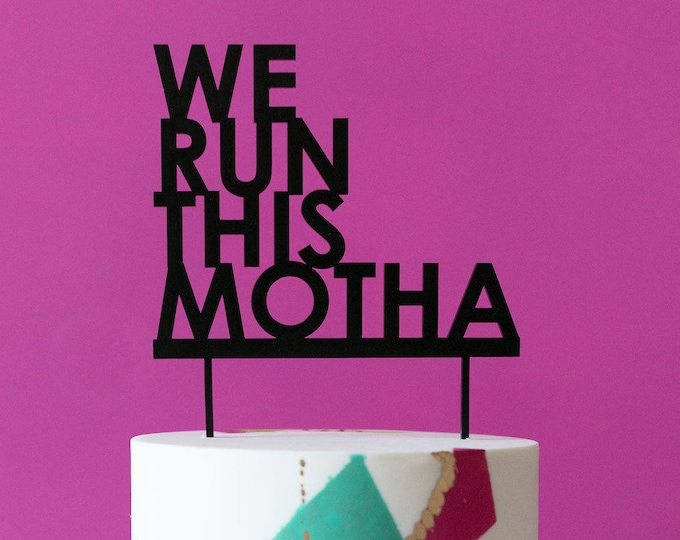 We Run This Motha Cake Topper 1 CT. , Laser Cut, Acrylic, Cheeky and Sassy Cake Toppers for Birthday Party, Going Away Party
