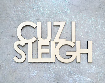 Cuz I Sleigh, Signage 1 CT. , Laser Cut, Birch Plywood, Cheeky, Sassy, Badass Photobooth Signage, Christmas Party