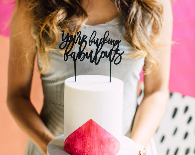 You're Fucking Fabulous Cake Topper 1 CT. , Laser Cut, Acrylic, Cheeky and Sassy Cake Toppers for Birthday Parties