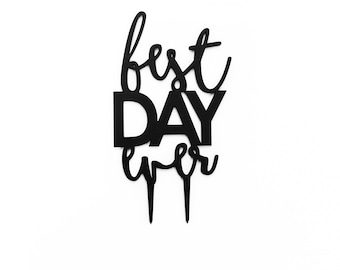 Best Day Ever,  1 CT.,  Laser Cut Cake Topper, Weddings, Modern Wedding