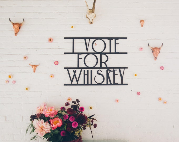 I Vote For Whiskey Sign 1 CT. , Laser Cut, Birch Plywood, Bar Cart Cheeky, Sassy, Badass Photobooth Signage, Weddings, Birthday Party