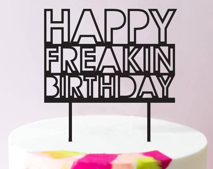 Happy Freakin Birthday Cake Topper, Laser Cut, Acrylic, Modern, Hipster, Cool Cake