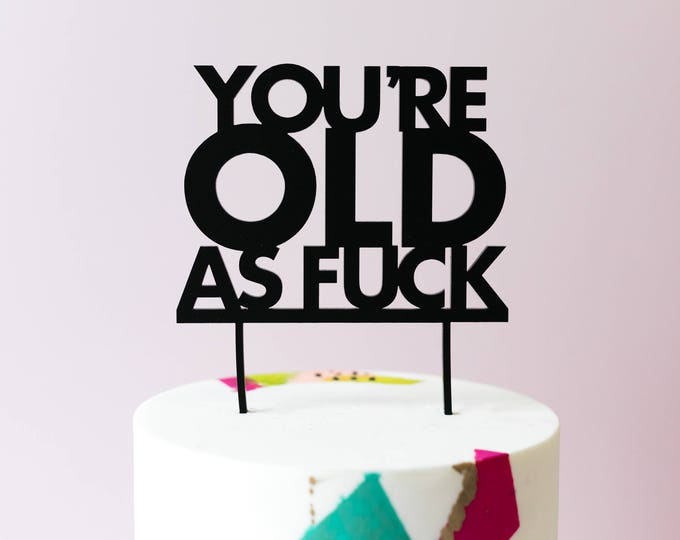 Old As Fuck Cake Topper, Laser Cut, Acrylic