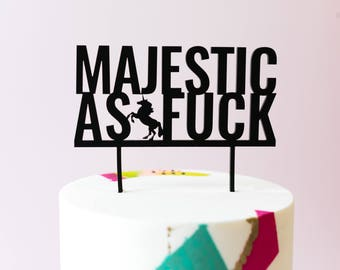 Majestic As Fuck, Unicorn Cake Topper, Laser Cut, Acrylic, Birthday Party