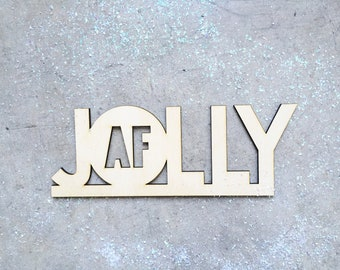 Jolly AF, Signage 1 CT. , Laser Cut, Birch Plywood, Cheeky, Sassy, Badass Photobooth Signage, Christmas Party