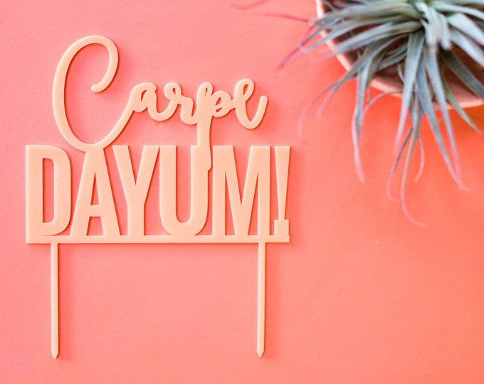 Carpe Dayum Cake Topper 1 CT. , Laser Cut, Acrylic, Cheeky and Sassy Cake Toppers for Birthday's, Baby Showers, Bridal Showers and more