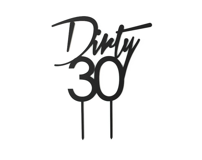 Dirty 30 Cake Topper 1 CT. , Laser Cut, Acrylic, Cheeky and Sassy Cake Toppers for Birthday Parties