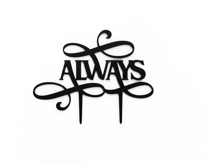 Always Scripted Flourish,  1 CT.,  Laser Cut Cake Topper, Weddings, Modern Wedding, Traditional Wedding