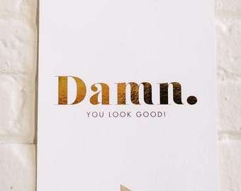 Damn, You Look Good, Foil Stamped in Gold, 130# Card Stock, Modern Stationery, Home Decor, Wall Decor