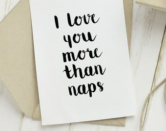 love you more naps, love you printable card, black and white card, cute love card, cute romantic card, cute anniversary card