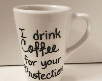 I drink coffee for your protection tea cup mug handpainted OOAK quote saying glassware drinkware bar novelty