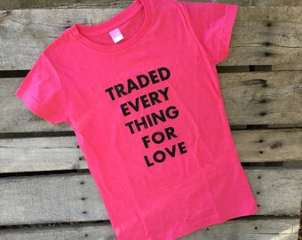 Traded Everything for Love Tshirt