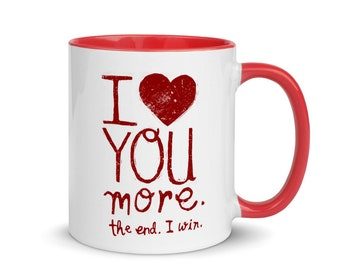 Love You More Mug, Valentines Gift, Gift for Her, I Love You More Coffee Cup
