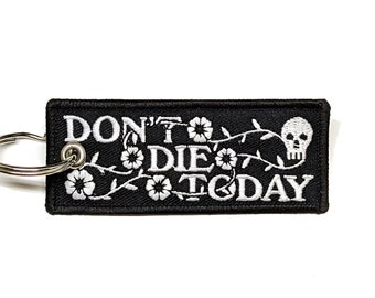 Don't Die Today - keychain - embroidered patch