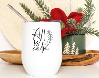 Christmas Wine Tumbler - All Is Calm - Holiday Decor - Christmas Gift for Wine Lover - Smooth Printed Design on Both Sides