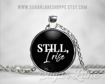 Still I Rise Necklace - Still I Rise Pendant - Glass Dome Necklace - Inspirational Pendant - Inspiring Jewelry - Maya Angelou