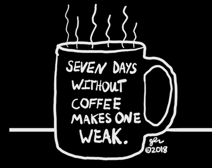 Seven Days Without Coffee Makes One Weak Humor Punny Punk Shirt