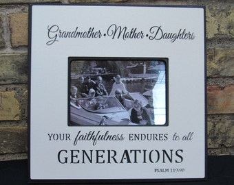 """Photo Frame with quote """" Grandmother...Mother ... Daughters. Your faithfulness endures to all Generations."""