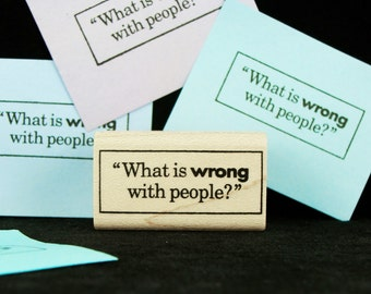 """What is wrong with people?""  (good question)"