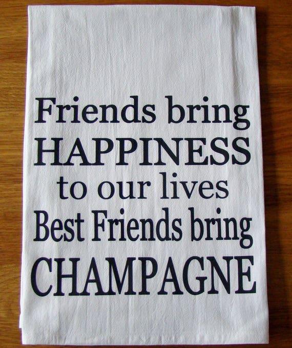 Best Friends bring Champagne Tea towel, Champagne, friend verse pritned  kitchen towel, Flour sack dish towel, Bubbly Celebration gift