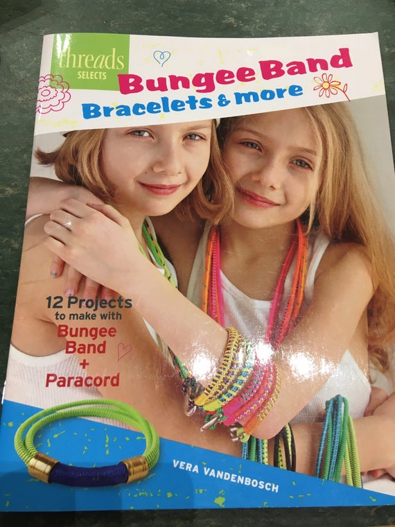 Bungee Band Bracelets & More, 12 projects to make fun friendship bracelets