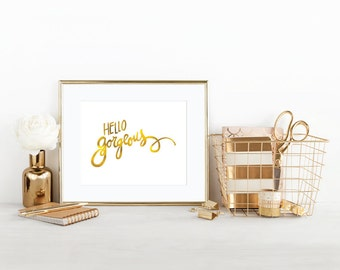 DIY / Hello Gorgeous - Hand Lettered Gold Foil Art Print / Printable / Instant Download