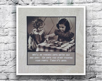 Friend Card - We'll be friends until we're old and grey. Or until you start pooping your pants. Then it's over - Retro Friends Tea Party