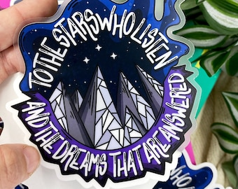 ACOTAR To The Stars And The Dreams Answered Feyre Rhysand Quote Inspired Waterproof Clear 4x4 Vinyl Sticker!