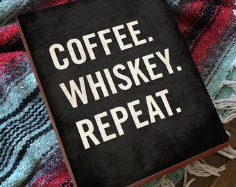 Coffee. Whiskey. Repeat. Coffee Decor - Coffee Art - Whiskey Gift