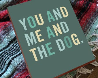 You Me and The Dog - You and Me - You and Me Sign - Wood Block Art Print