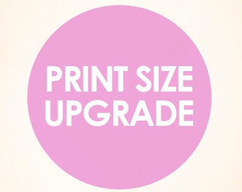 Choose Any Print in a Larger Size