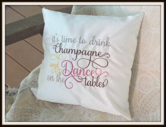 A time to drink champagne, dance on the table, wedding pillow, wedding gift, celebration gift, congratulations gift.