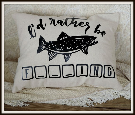 fishing pillow, I'd rather be F***ing, funny father gift, father's day gift, dad gift, fisherman gift