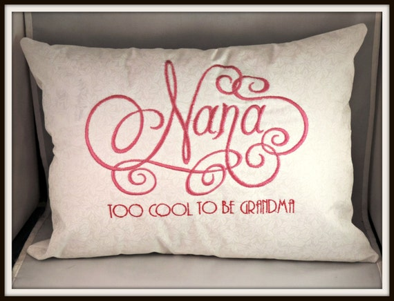 Too Cool to Be Grandma Nana, Gigi or Mimi Pillow