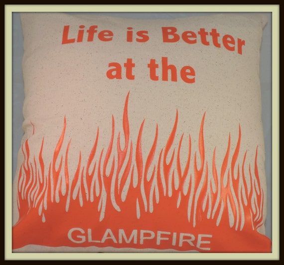 Glamper Decor,  Life is better at the glampfire,  better than campfire, campfire pillow, glampfire pillow, glamper pillow--Ready to ship