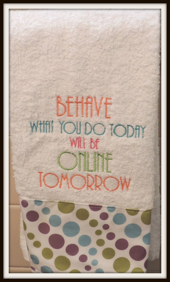 Behave or on the internet tomorrow embellished kitchen towel, facebook towel, family gathering dish towel, funny family towel, family dinner