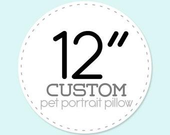 12 inch Custom Pet Portrait Pillow