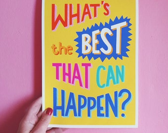 Whats The Best That Can Happen? *limited edition* art print // postive quote // motivational poster