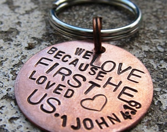 We Love because He loved us Bible verse key chain - Hand Stamped -Made to Order-
